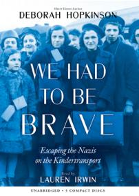 We had to be brave : escaping the Nazis on the Kindertransport