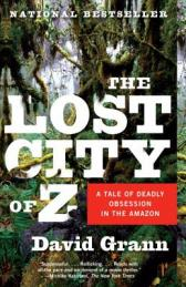 The lost city of Z a tale of deadly obsession in the Amazon [Book Group Kit]