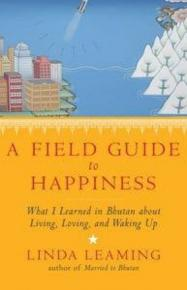 A field guide to happiness : what I learned in Bhutan about living, loving, and waking up