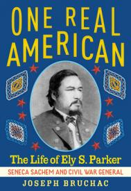 One real American : the life of Ely S. Parker, Seneca Sachem and Civil War general