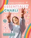Essentially Charli : the ultimate guide to keeping it real