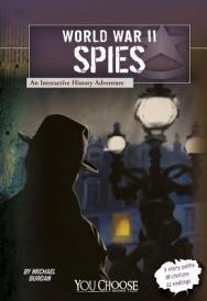 World War II spies : an interactive history adventure