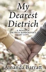 My dearest Dietrich : a novel of Dietrich Bonhoeffer