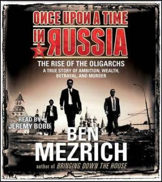 Once upon a time in Russia : the rise of the oligarchs : a true story of ambition, wealth, betrayal, and murder
