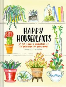 Happy Houseplants. 30 Lovely Varieties to Brighten up your Home.