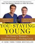 You : staying young : the owner's manual for looking good and feeling great
