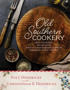 Old Southern cookery : Mary Randolph's recipes from America's first regional cookbook adapted for today's kitchen