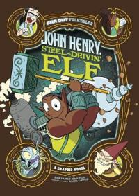 John Henry, steel-drivin' elf : a graphic novel