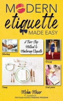 Modern etiquette made easy : a five-step method to mastering etiquette
