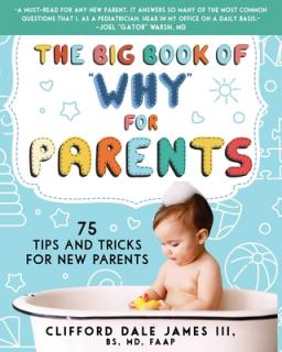 """The big book of """"why"""" for parents : 75 tips and tricks for new parents"""