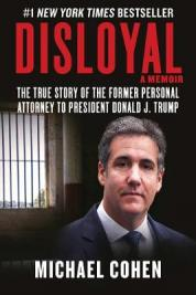 Disloyal : a memoir : the true story of the former personal attorney to the president of the United States