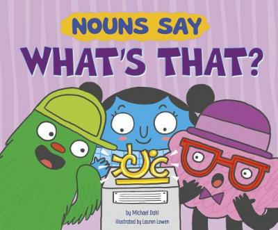 """Nouns say """"what's that?"""""""