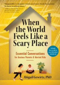 When the World Feels Like a Scary Place : Essential Conversations for Anxious Parents & Worried Kids