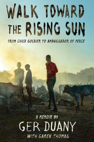 Walk toward the rising sun : from child soldier to ambassador of peace : a memoir