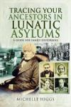 Tracing your ancestors in lunatic asylums : a guide for family historians