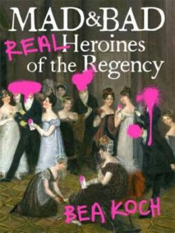 Mad and bad : real heroines of the regency