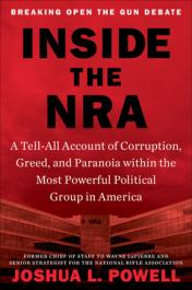 Inside the NRA : a tell-all account of corruption, greed and paranoia within the most powerful political group in America