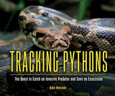 Tracking pythons : the quest to catch an invasive predator and save an ecosystem