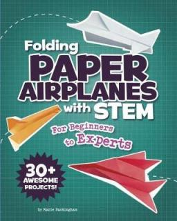 Folding paper airplanes with STEM : for beginners to experts