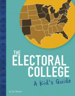 The electoral college : a kid's guide