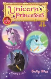 Unicorn Princesses : Prism's paint, Breeze's blast, and Moon's dance