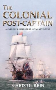 The colonial post-captain : a Carlisle & Holbrooke Naval Adventure