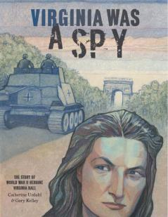 Virginia was a spy : the story of World War II heroine Virginia Hall