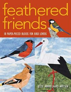 Feathered friends : 18 paper-pieced blocks for bird lovers