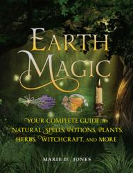 Earth magic:  your complete guide to natural spells, potions, plants, herbs, witchcraft, and more