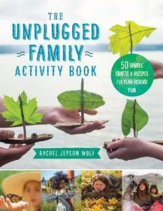 The unplugged family activity book : 50 simple crafts and recipes for year-round fun