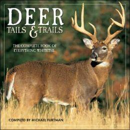 Deer tails & trails : the complete book of everything whitetail