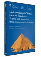 Understanding the world's greatest structures : science and innovation from antiquity to modernity