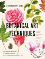 Botanical Art Techniques: A Comprehensive Guide to Watercolor, Graphite, Colored Pencil, Vellum, Pen and Ink, Egg Tempera, Oils, Printmaking, an