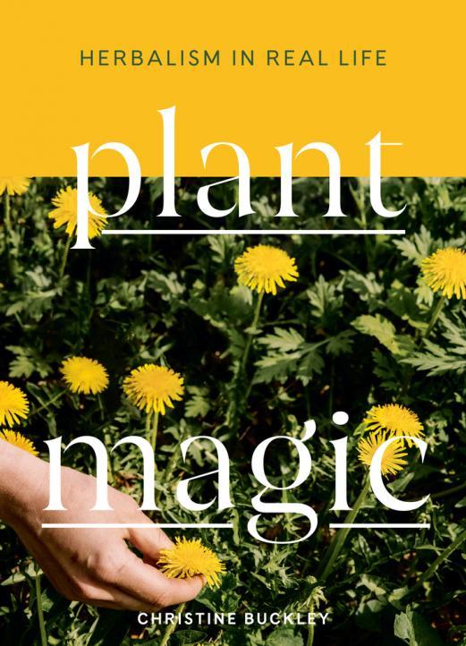 Plant magic : herbalism in real life