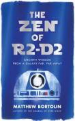 The Zen of R2-D2 : ancient wisdom from a galaxy far, far away