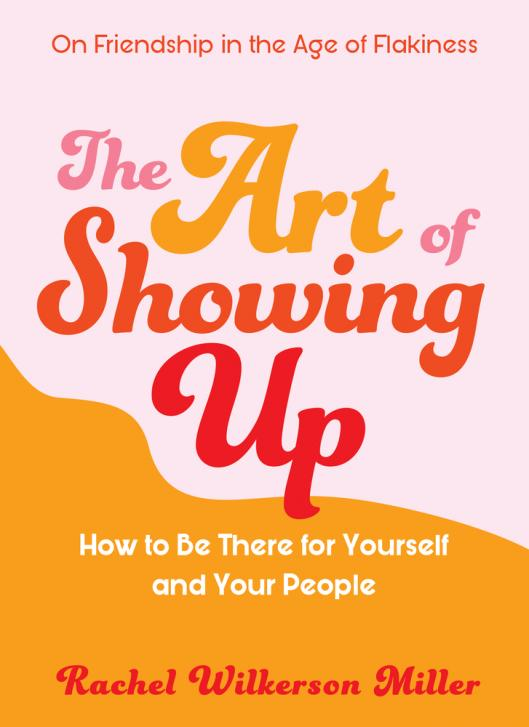 The art of showing up : how to be there for yourself and your people
