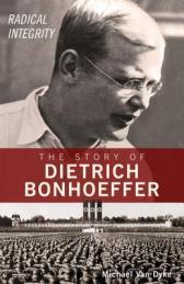 Radical integrity : the story of Dietrich Bonhoeffer