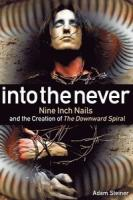 Into the never : Nine Inch Nails and the creation of The downward spiral