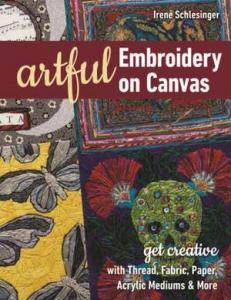Artful embroidery on canvas : get creative with thread, fabric, paper, acrylic mediums & more