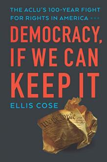 Democracy, if we can keep it : the ACLU's 100-year fight for rights in America