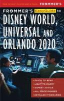 Frommer's Easyguide to Disney World, Universal and Orlando 2020.