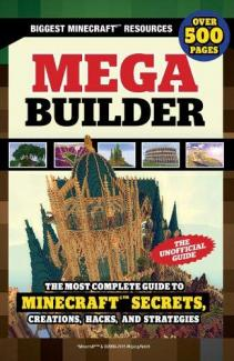 Mega builder : the most complete guide to Minecraft secrets, creations, hacks, and strategies.