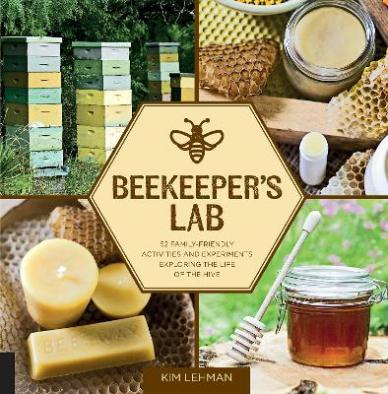 Beekeeper's lab : 52 family-friendly activities and experiments exploring the life of the hive