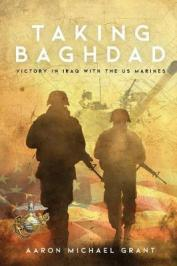 Taking Baghdad : victory in Iraq with the US Marines