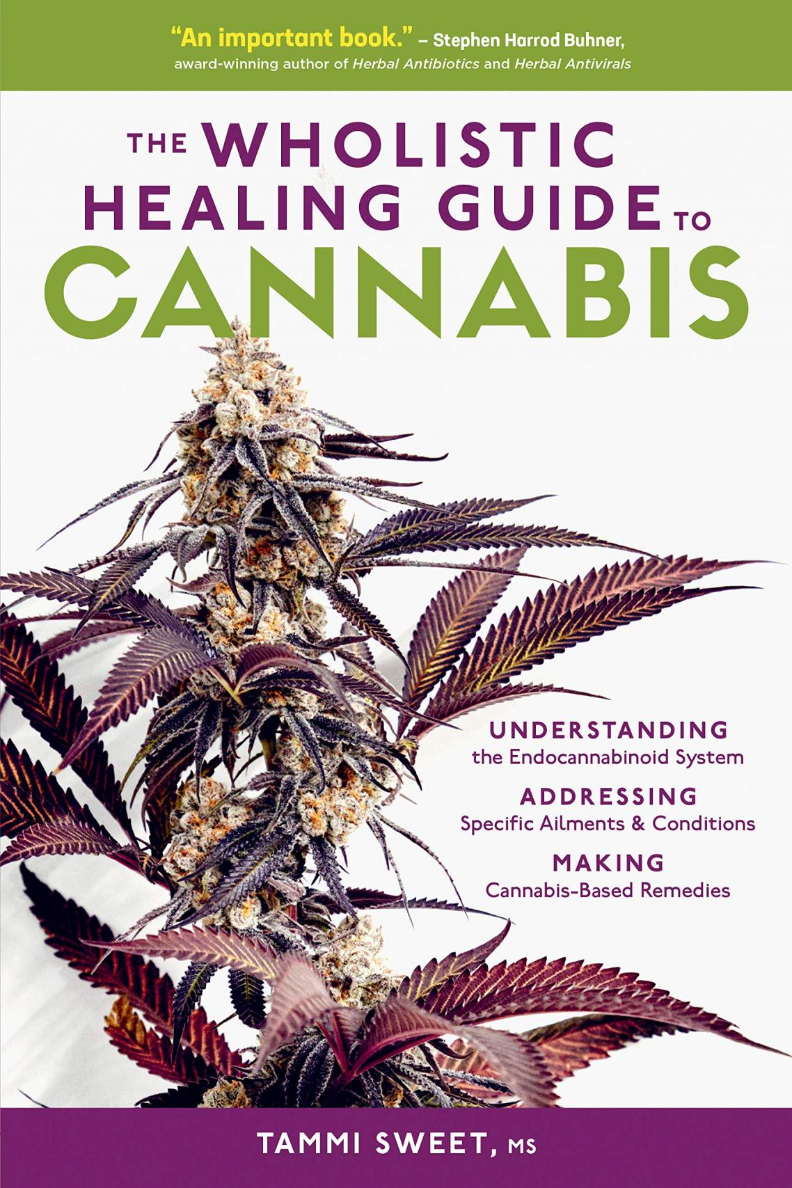 The wholistic healing guide to cannabis : understanding the endocannabinoid system, addressing specific ailments & conditions, making cannabis-based remedies