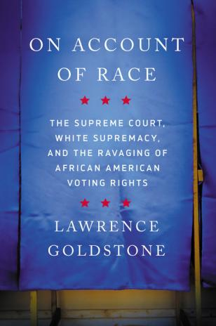 On account of race : the Supreme Court, white supremacy, and the ravaging of African American voting rights
