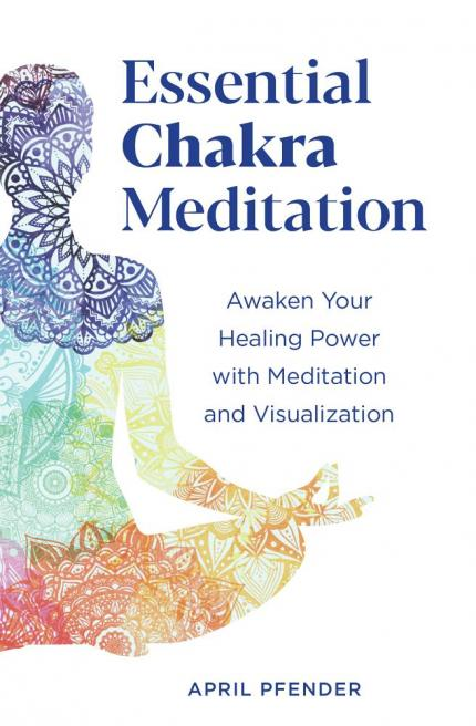 Essential chakra meditation : awaken your healing power with meditation and visualization