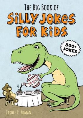 The big book of silly jokes for kids : 800+ knock-knocks, tongue twisters, silly stats, and more!