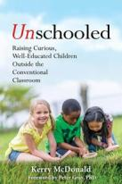 UnSchooled: Raising curious, well-educated children outside the conventional classroom