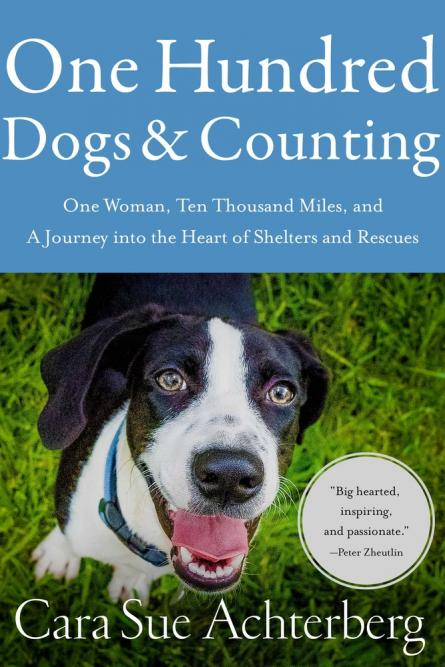 One hundred dogs & counting:  one woman, ten thousand miles, and a journey into the heart of shelters and rescues